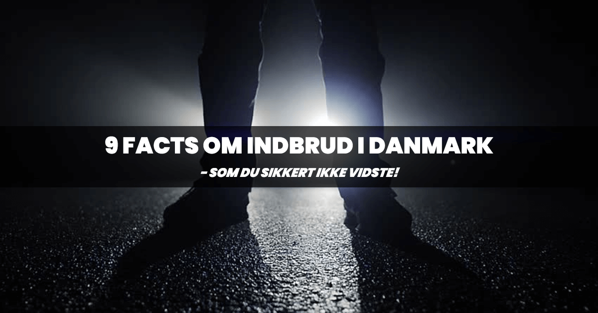 9 facts om indbrud i Danmark